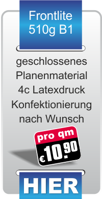 Werbeplanen aus geschlossenem Fronlite Werbeplanen Material für 10,90 € pro Quadratmeter ab dem ersten Quadratmeter Werbeplane